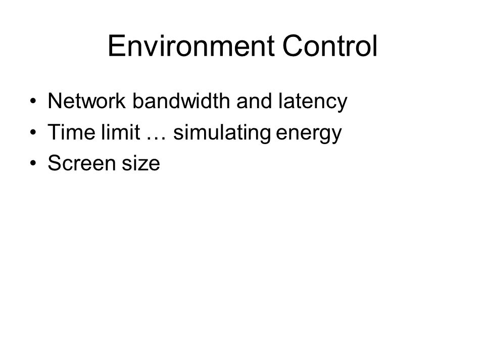Environment Control Network bandwidth and latency Time limit … simulating energy Screen size
