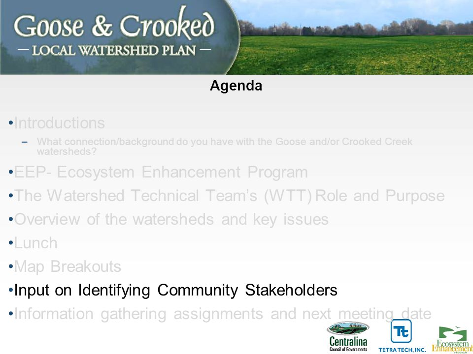 Agenda Introductions –What connection/background do you have with the Goose and/or Crooked Creek watersheds.