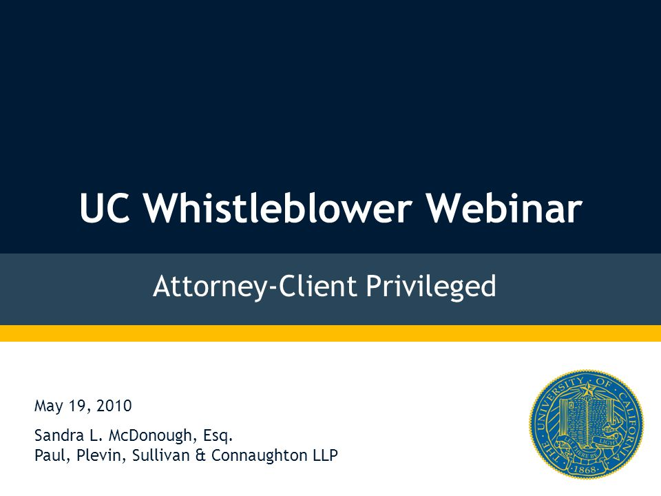 UC Whistleblower Webinar Attorney-Client Privileged May 19, 2010 Sandra L.