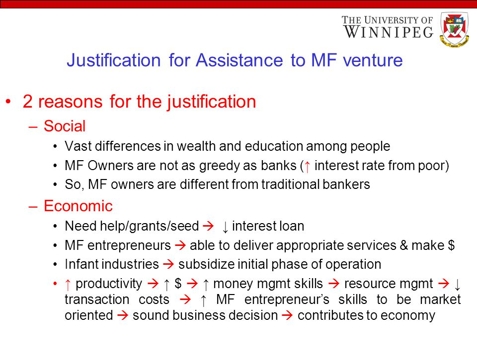 Justification for Assistance to MF venture 2 reasons for the justification –Social Vast differences in wealth and education among people MF Owners are