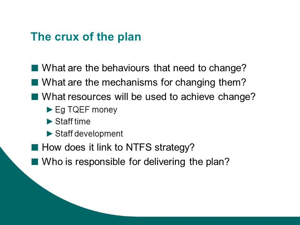 The crux of the plan ■ What are the behaviours that need to change.