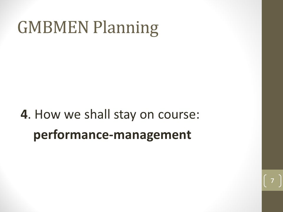 GMBMEN Planning 4. How we shall stay on course: performance-management 7