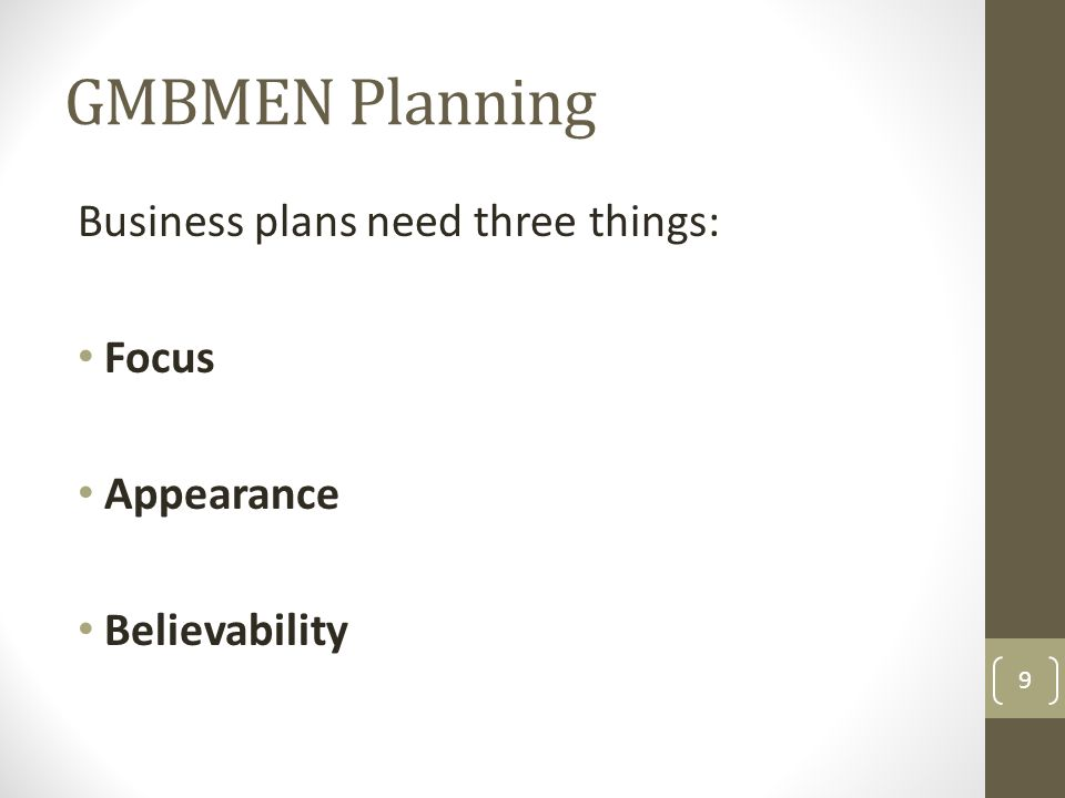 GMBMEN Planning Business plans need three things: Focus Appearance Believability 9