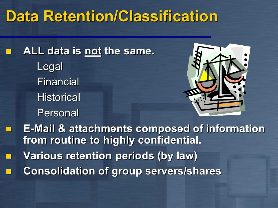 Data Retention/Classification ALL data is not the same.