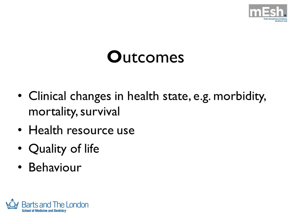 Outcomes Clinical changes in health state, e.g.