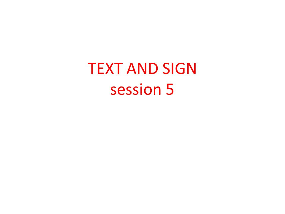 TEXT AND SIGN session 5