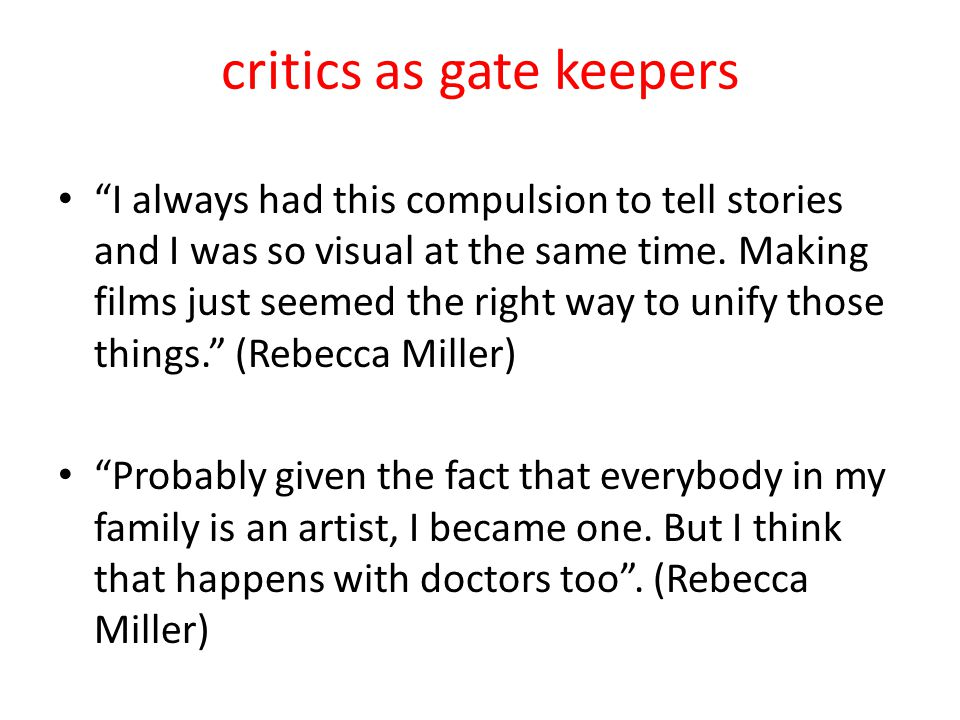 critics as gate keepers I always had this compulsion to tell stories and I was so visual at the same time.