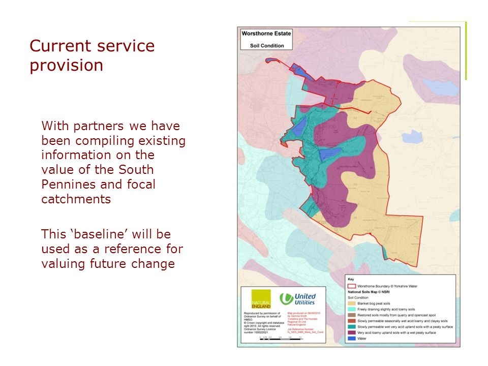 Current service provision With partners we have been compiling existing information on the value of the South Pennines and focal catchments This 'baseline' will be used as a reference for valuing future change