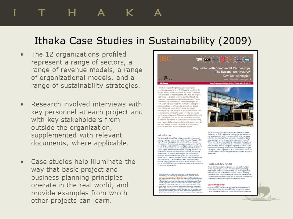 Ithaka Case Studies in Sustainability (2009) The 12 organizations profiled represent a range of sectors, a range of revenue models, a range of organizational models, and a range of sustainability strategies.