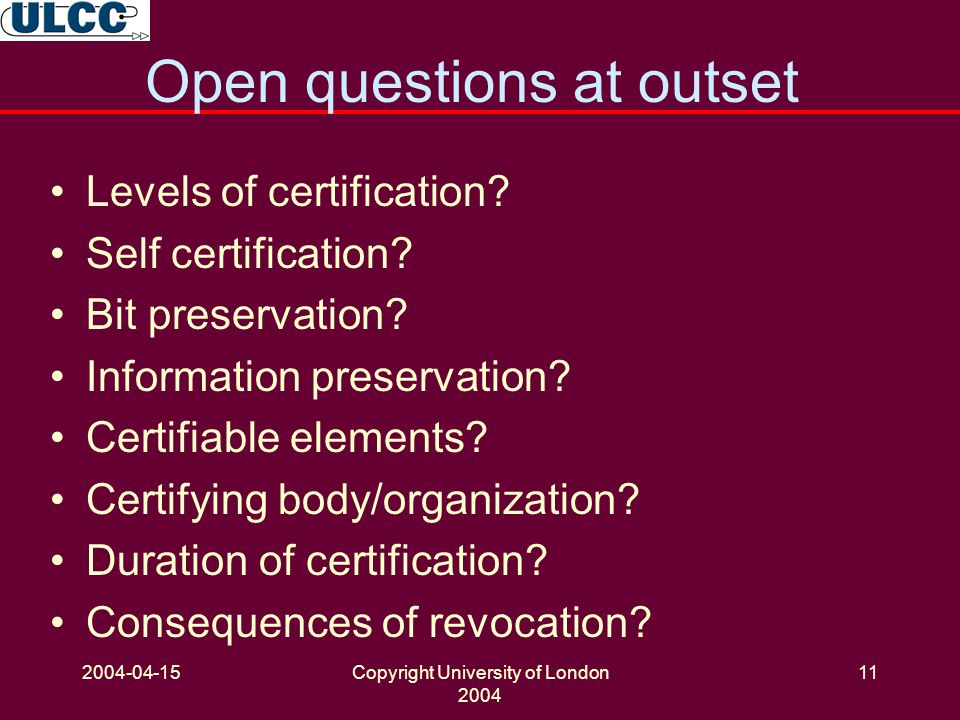 2004-04-15Copyright University of London 2004 11 Open questions at outset Levels of certification.