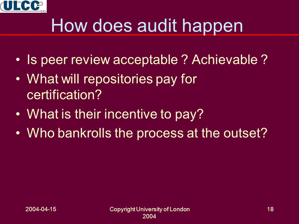 2004-04-15Copyright University of London 2004 18 How does audit happen Is peer review acceptable .