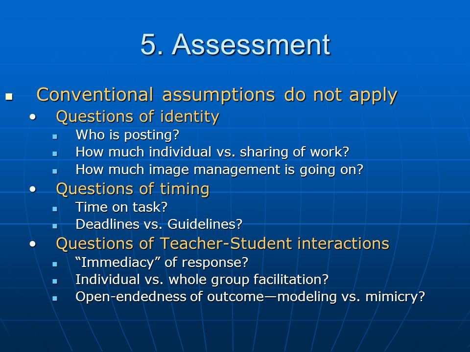 5. Assessment Conventional assumptions do not apply Conventional assumptions do not apply Questions of identityQuestions of identity Who is posting? W