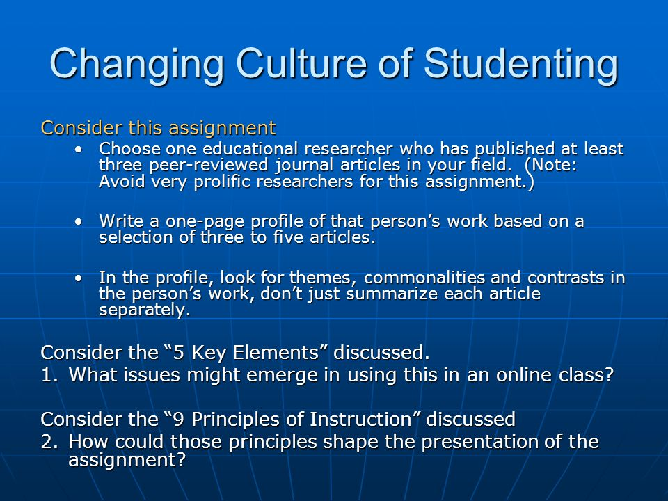 Changing Culture of Studenting Consider this assignment Choose one educational researcher who has published at least three peer-reviewed journal artic
