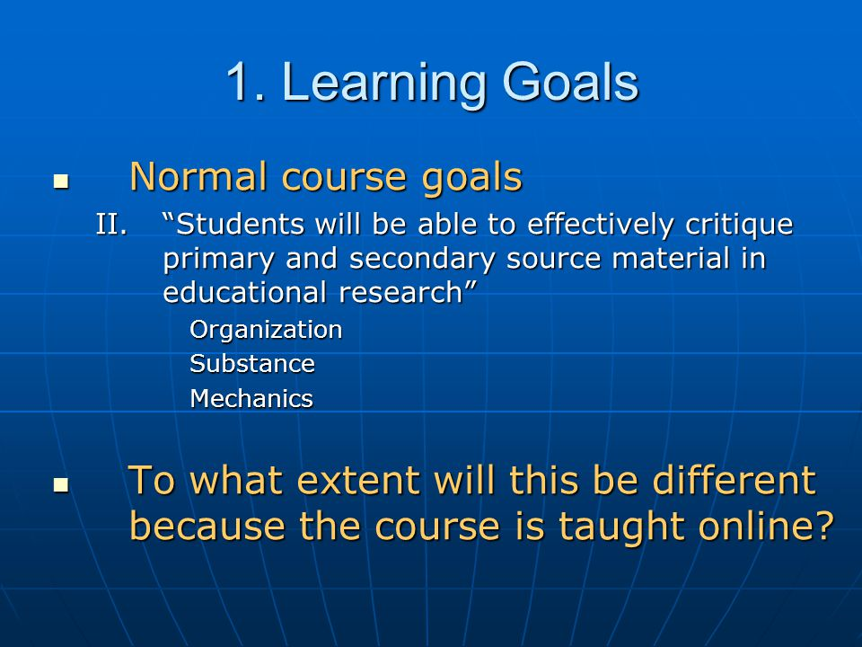 "Normal course goals Normal course goals II.""Students will be able to effectively critique primary and secondary source material in educational researc"