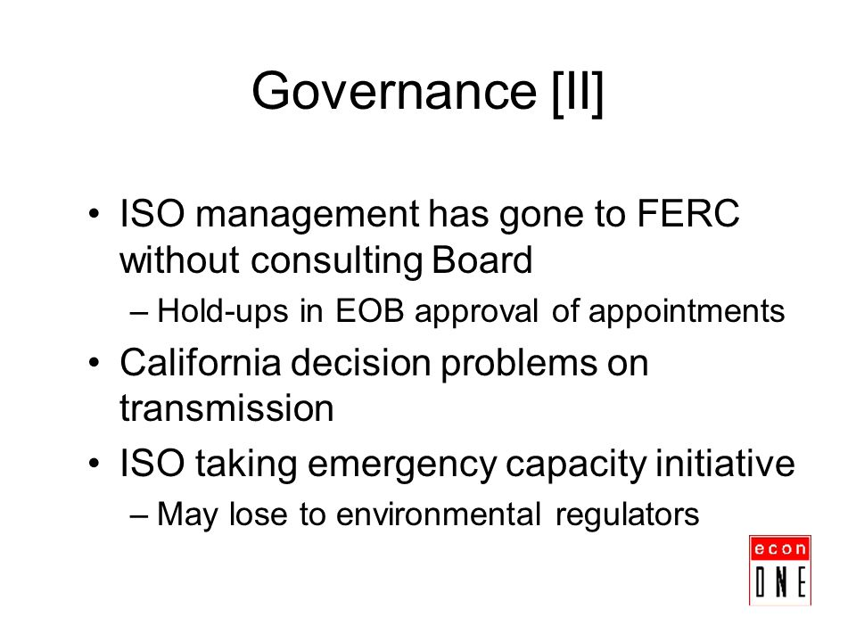 Governance [II] ISO management has gone to FERC without consulting Board –Hold-ups in EOB approval of appointments California decision problems on tra
