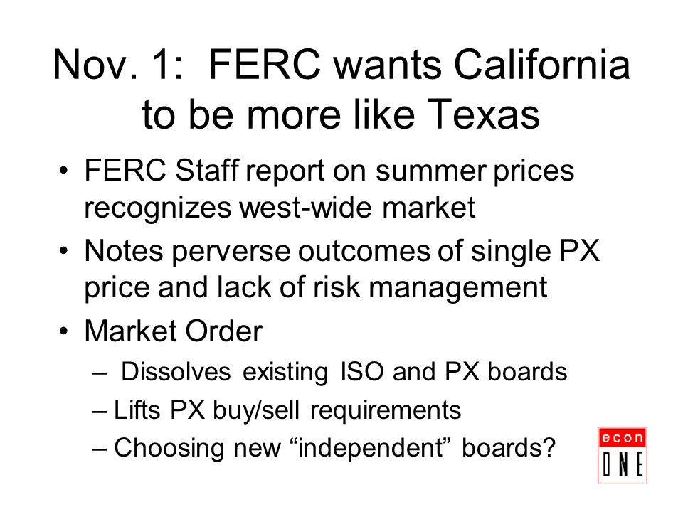 Nov. 1: FERC wants California to be more like Texas FERC Staff report on summer prices recognizes west-wide market Notes perverse outcomes of single P