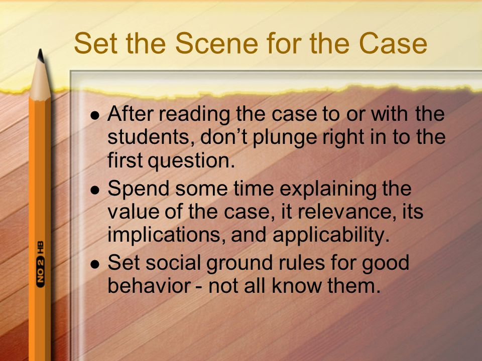 Set the Scene for the Case After reading the case to or with the students, don't plunge right in to the first question.