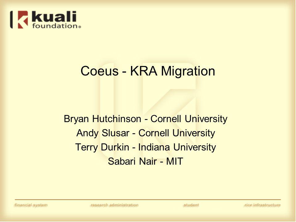 Coeus - KRA Migration Bryan Hutchinson - Cornell University Andy Slusar - Cornell University Terry Durkin - Indiana University Sabari Nair - MIT