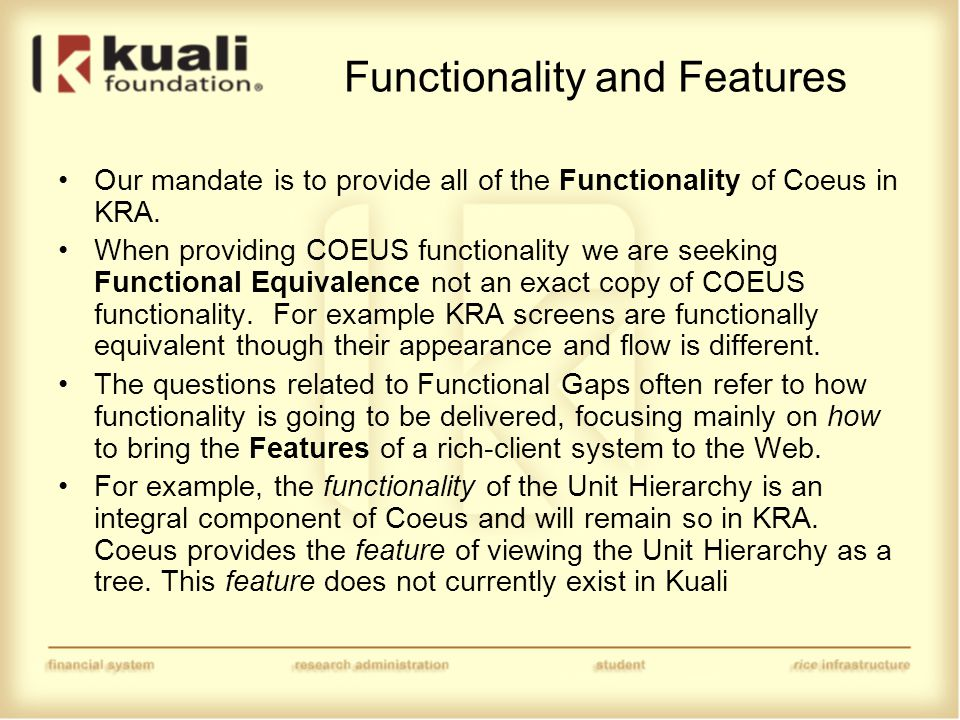 Functionality and Features Our mandate is to provide all of the Functionality of Coeus in KRA.