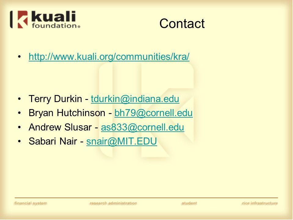 Contact http://www.kuali.org/communities/kra/ Terry Durkin - tdurkin@indiana.edutdurkin@indiana.edu Bryan Hutchinson - bh79@cornell.edubh79@cornell.edu Andrew Slusar - as833@cornell.eduas833@cornell.edu Sabari Nair - snair@MIT.EDUsnair@MIT.EDU