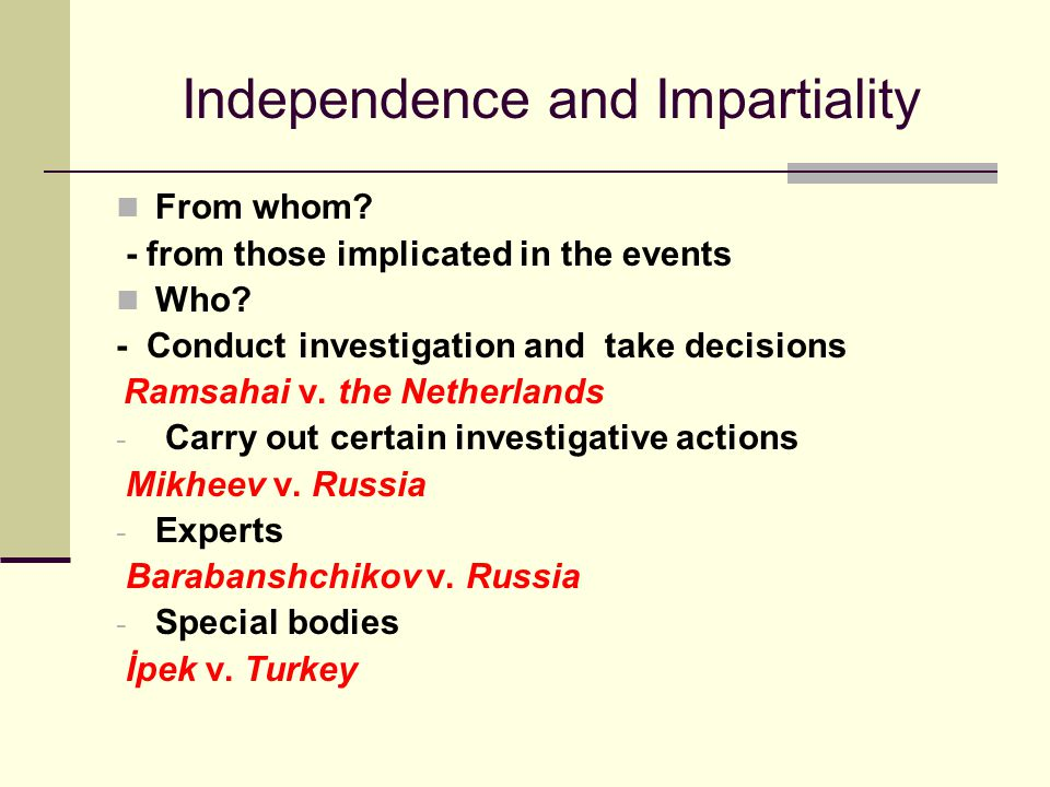 Independence and Impartiality From whom. - from those implicated in the events Who.