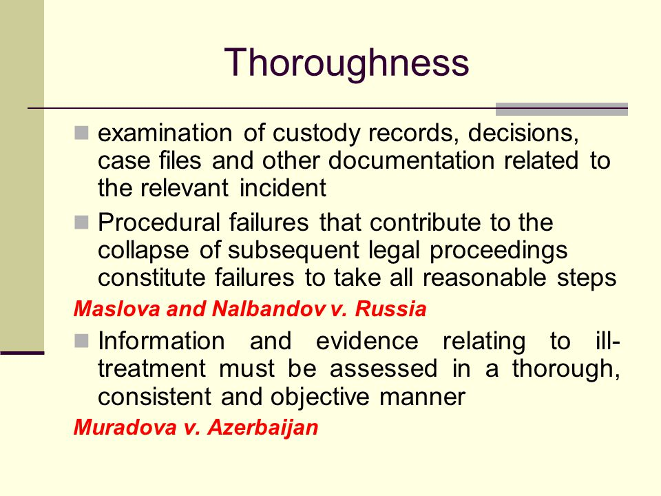 Thoroughness examination of custody records, decisions, case files and other documentation related to the relevant incident Procedural failures that contribute to the collapse of subsequent legal proceedings constitute failures to take all reasonable steps Maslova and Nalbandov v.
