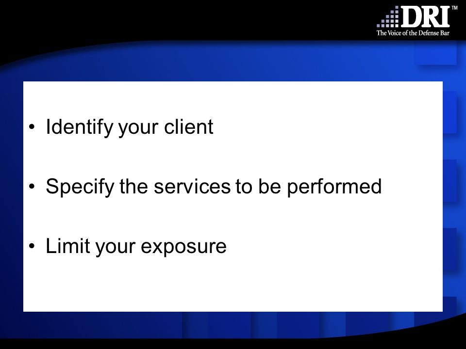 Identify your client Specify the services to be performed Limit your exposure