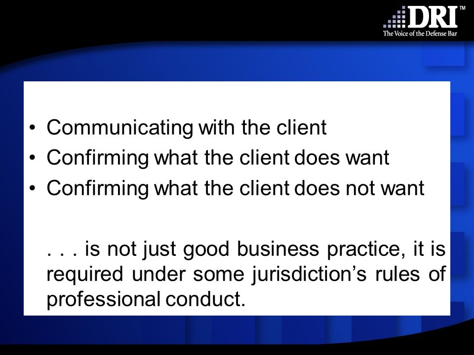 Communicating with the client Confirming what the client does want Confirming what the client does not want...
