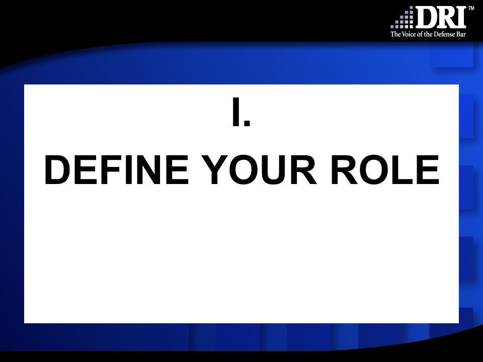 I. DEFINE YOUR ROLE
