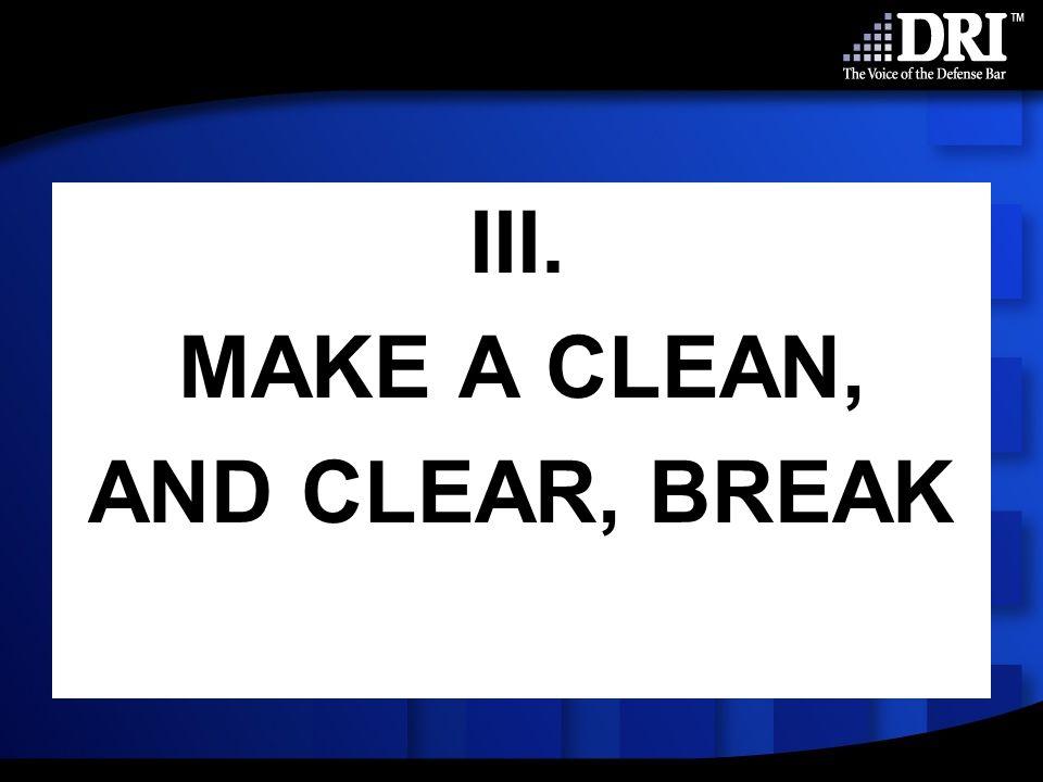 III. MAKE A CLEAN, AND CLEAR, BREAK