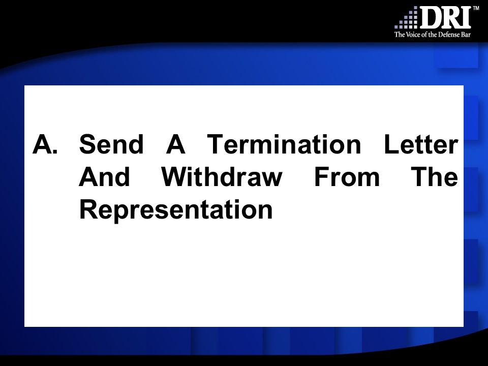 A.Send A Termination Letter And Withdraw From The Representation
