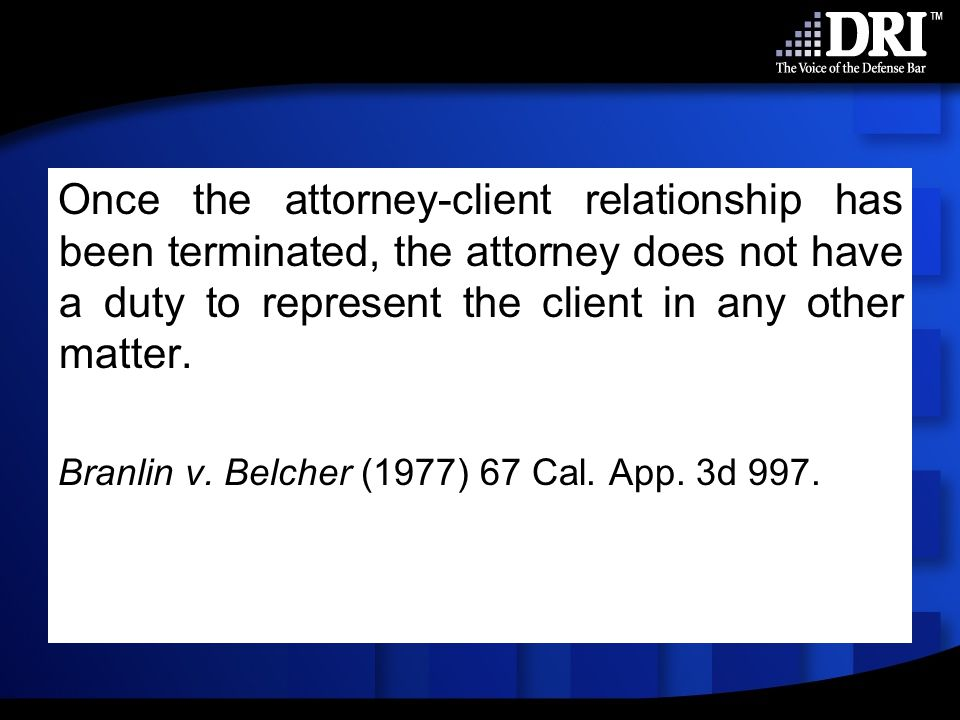 Once the attorney-client relationship has been terminated, the attorney does not have a duty to represent the client in any other matter.