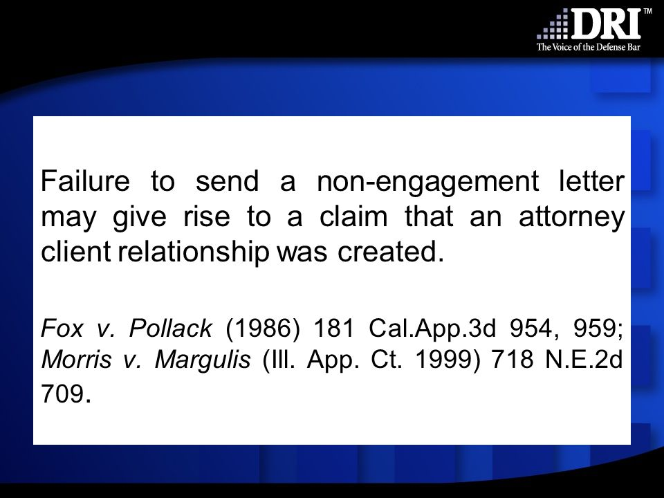 Failure to send a non-engagement letter may give rise to a claim that an attorney client relationship was created.