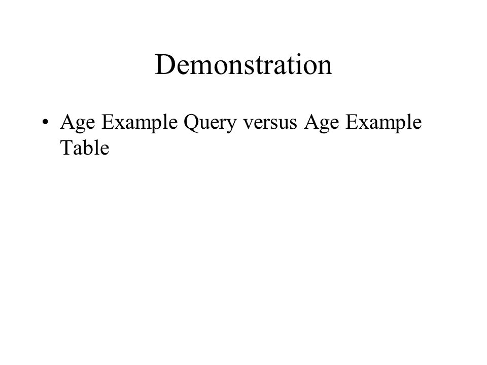 Demonstration Age Example Query versus Age Example Table
