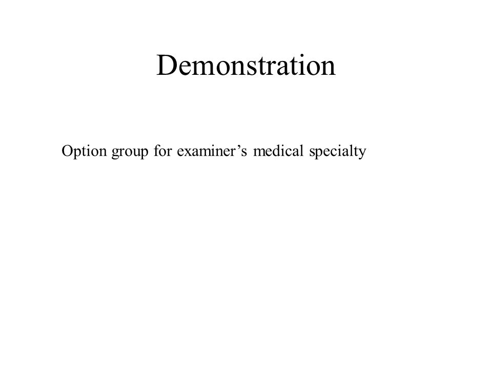 Demonstration Option group for examiner's medical specialty