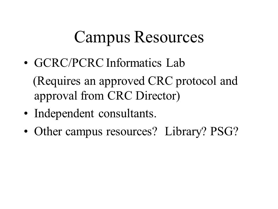 Campus Resources GCRC/PCRC Informatics Lab (Requires an approved CRC protocol and approval from CRC Director) Independent consultants.