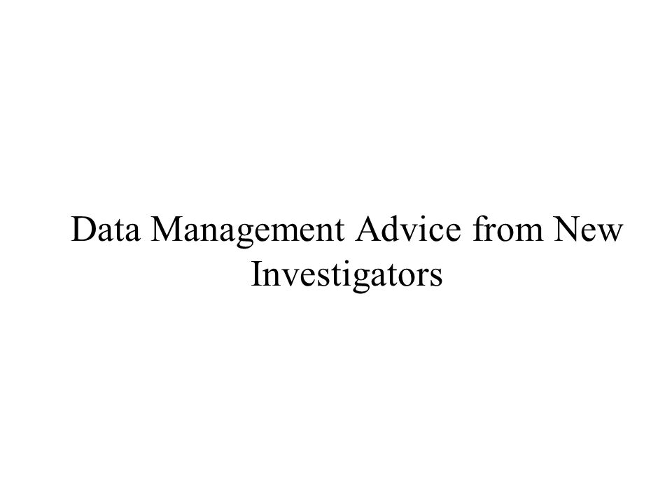 Data Management Advice from New Investigators