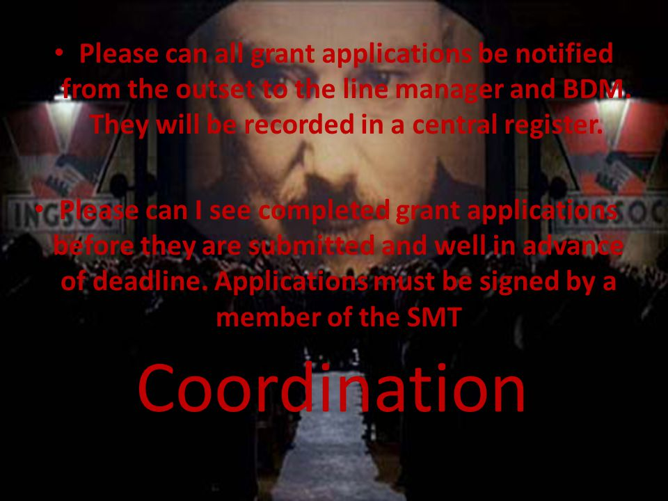 Coordination Please can all grant applications be notified from the outset to the line manager and BDM.