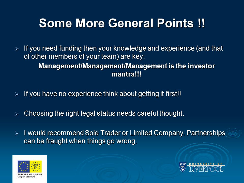 Some More General Points !!  If you need funding then your knowledge and experience (and that of other members of your team) are key: Management/Mana
