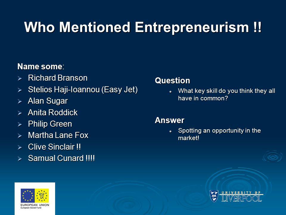 Who Mentioned Entrepreneurism !! Name some:  Richard Branson  Stelios Haji-Ioannou (Easy Jet)  Alan Sugar  Anita Roddick  Philip Green  Martha L