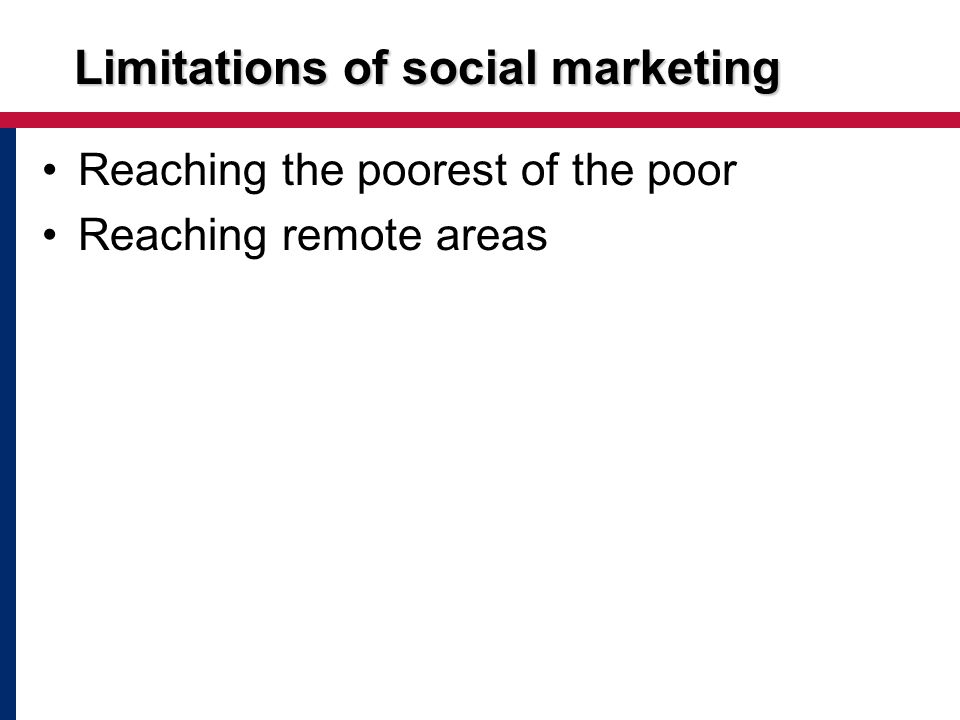 Limitations of social marketing Reaching the poorest of the poor Reaching remote areas