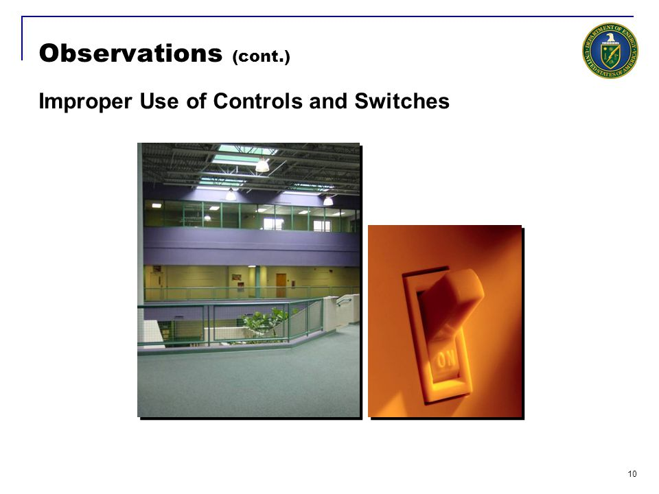 10 Observations (cont.) Improper Use of Controls and Switches