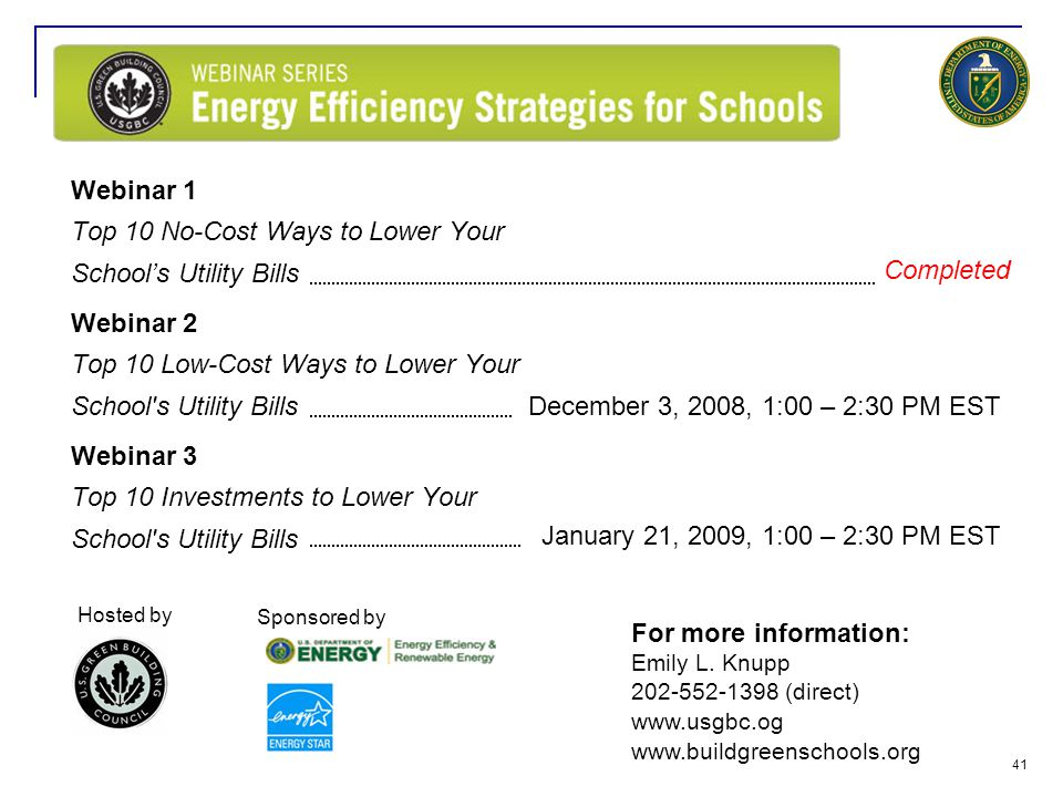 41 Webinar 1 Top 10 No-Cost Ways to Lower Your School's Utility Bills Webinar 2 Top 10 Low-Cost Ways to Lower Your School s Utility Bills Webinar 3 Top 10 Investments to Lower Your School s Utility Bills For more information: Emily L.
