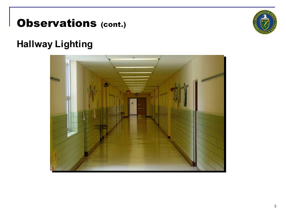 5 Observations (cont.) Hallway Lighting