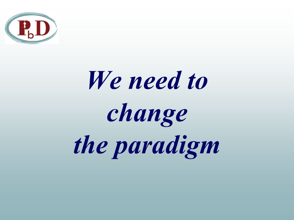 We need to change the paradigm