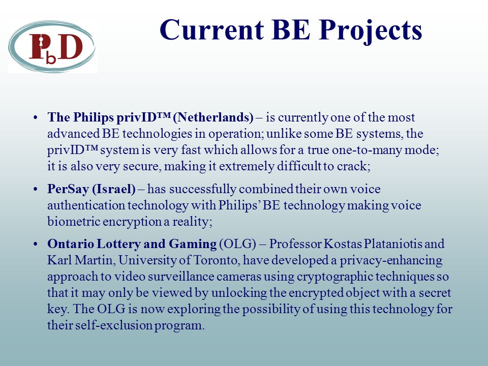 Current BE Projects The Philips privID™ (Netherlands) – is currently one of the most advanced BE technologies in operation; unlike some BE systems, th
