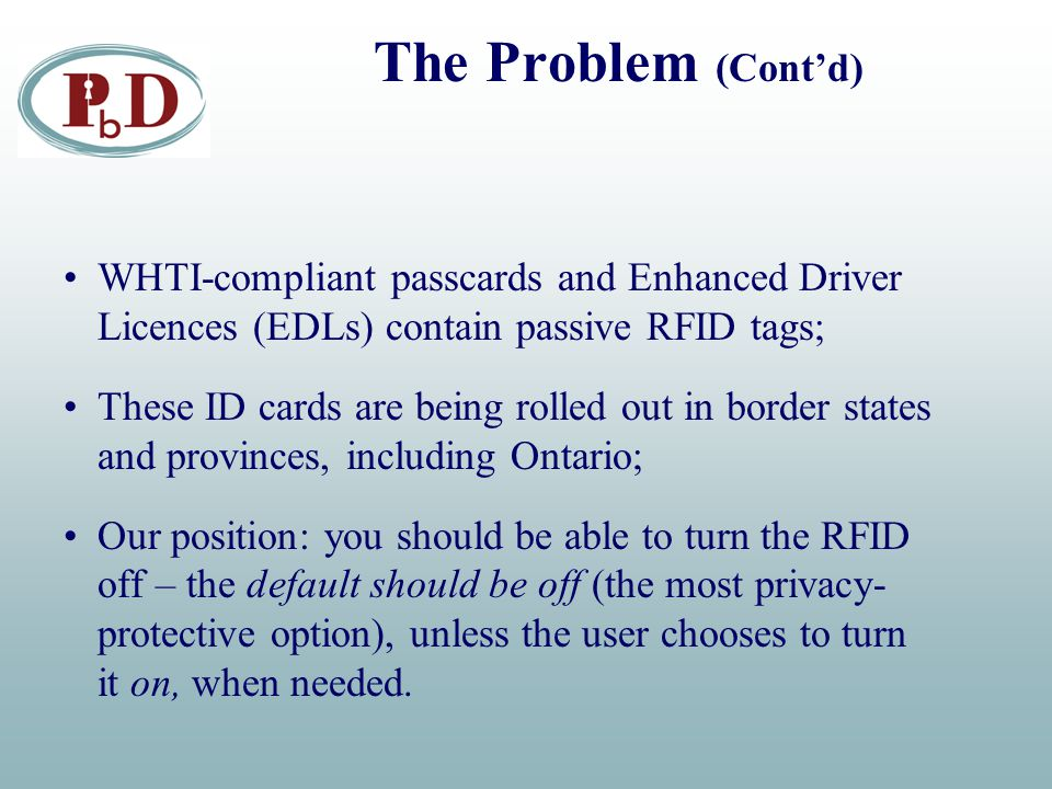 WHTI-compliant passcards and Enhanced Driver Licences (EDLs) contain passive RFID tags; These ID cards are being rolled out in border states and provi