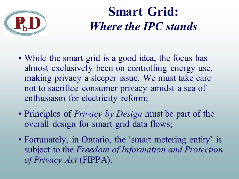 Smart Grid: Where the IPC stands While the smart grid is a good idea, the focus has almost exclusively been on controlling energy use, making privacy