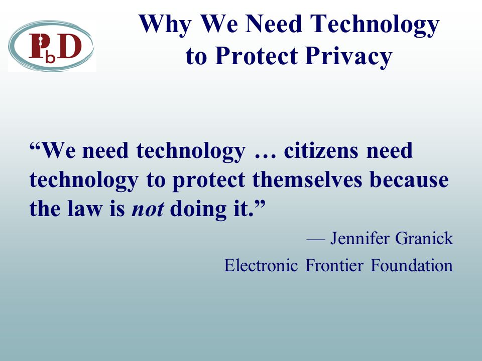 """Why We Need Technology to Protect Privacy """"We need technology … citizens need technology to protect themselves because the law is not doing it."""" — Jen"""