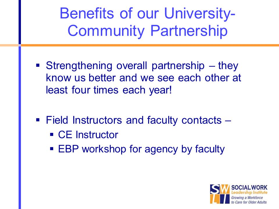 Benefits of our University- Community Partnership  Strengthening overall partnership – they know us better and we see each other at least four times